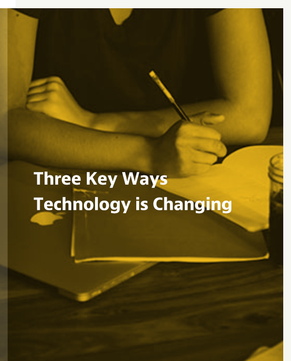 Three Key Ways Technology is Changing
